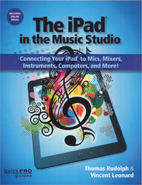 The iPad in the Music Studio: Connecting Your iPad to Mics, Mixers, Instruments, Computers, and More