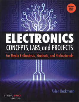 Electronics Concepts, Labs, and Projects for Media Enthusiasts, Students, and Professionals