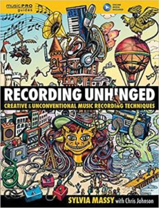 Recording Unhinged: Creative & Unconventional Music Recording